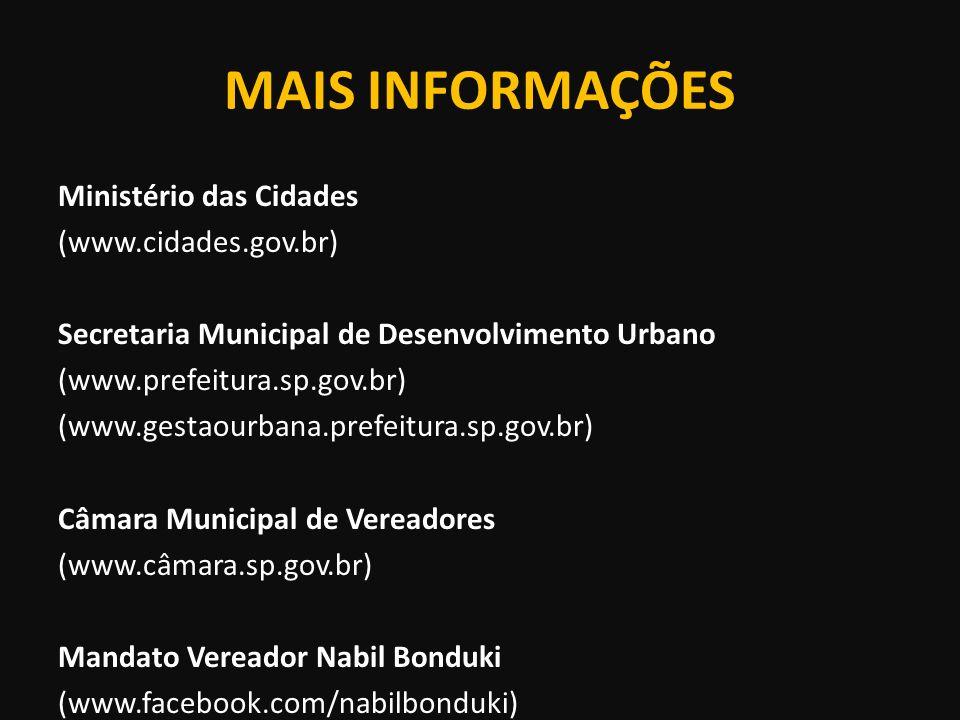 MAIS INFORMAÇÕES Ministério das Cidades (www.cidades.gov.br) Secretaria Municipal de Desenvolvimento Urbano (www.prefeitura.sp.gov.br) (www.gestaourba