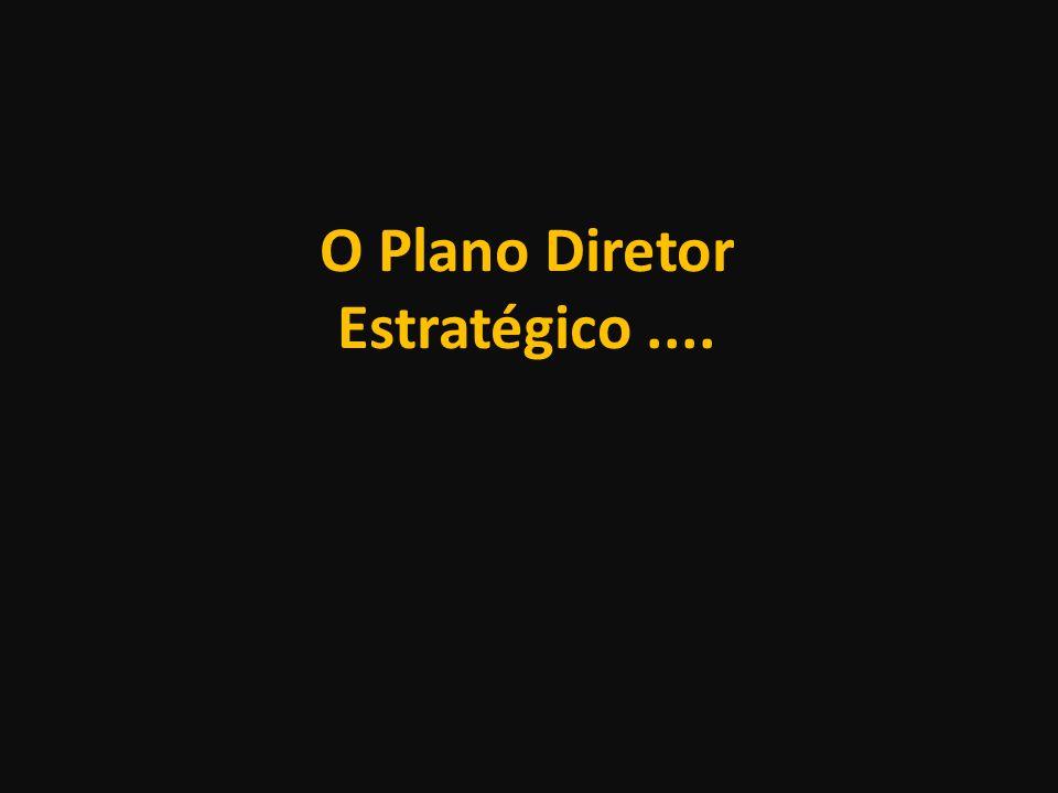 O Plano Diretor Estratégico....