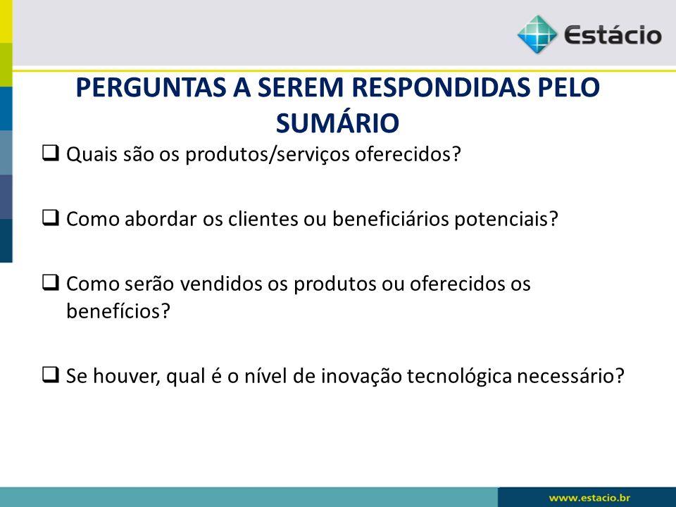 PERGUNTAS A SEREM RESPONDIDAS PELO SUMÁRIO Quais são os produtos/serviços oferecidos? Como abordar os clientes ou beneficiários potenciais? Como serão