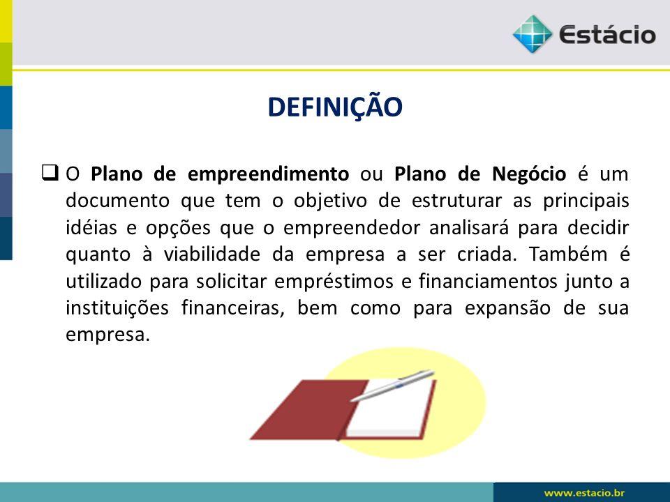 DEFINIÇÃO O Plano de empreendimento ou Plano de Negócio é um documento que tem o objetivo de estruturar as principais idéias e opções que o empreended