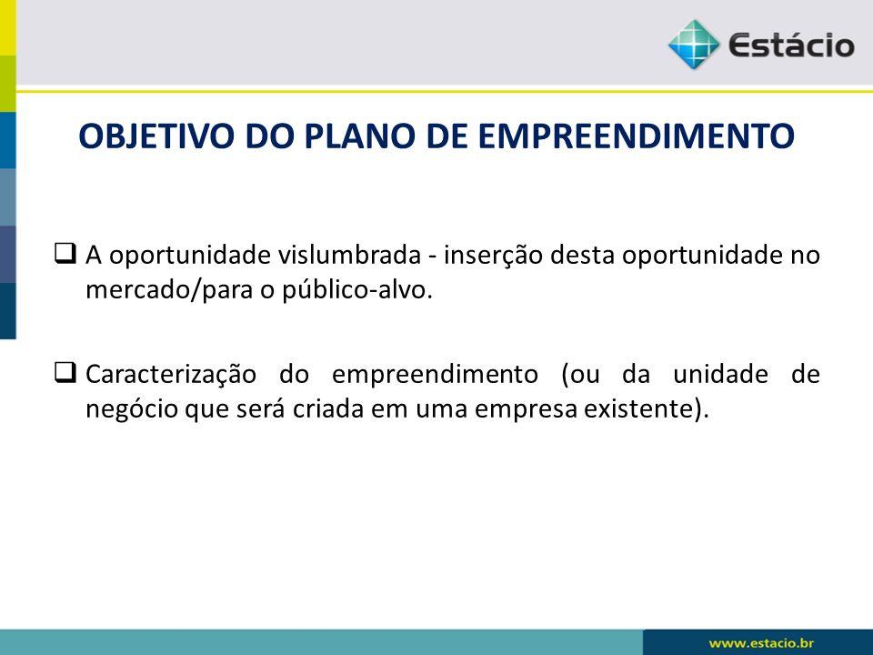 OBJETIVO DO PLANO DE EMPREENDIMENTO A oportunidade vislumbrada - inserção desta oportunidade no mercado/para o público-alvo. Caracterização do empreen