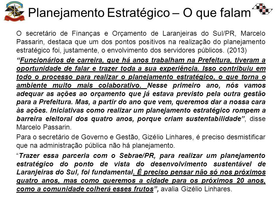 Planejamento Estratégico – O que falam O secretário de Finanças e Orçamento de Laranjeiras do Sul/PR, Marcelo Passarin, destaca que um dos pontos positivos na realização do planejamento estratégico foi, justamente, o envolvimento dos servidores públicos.