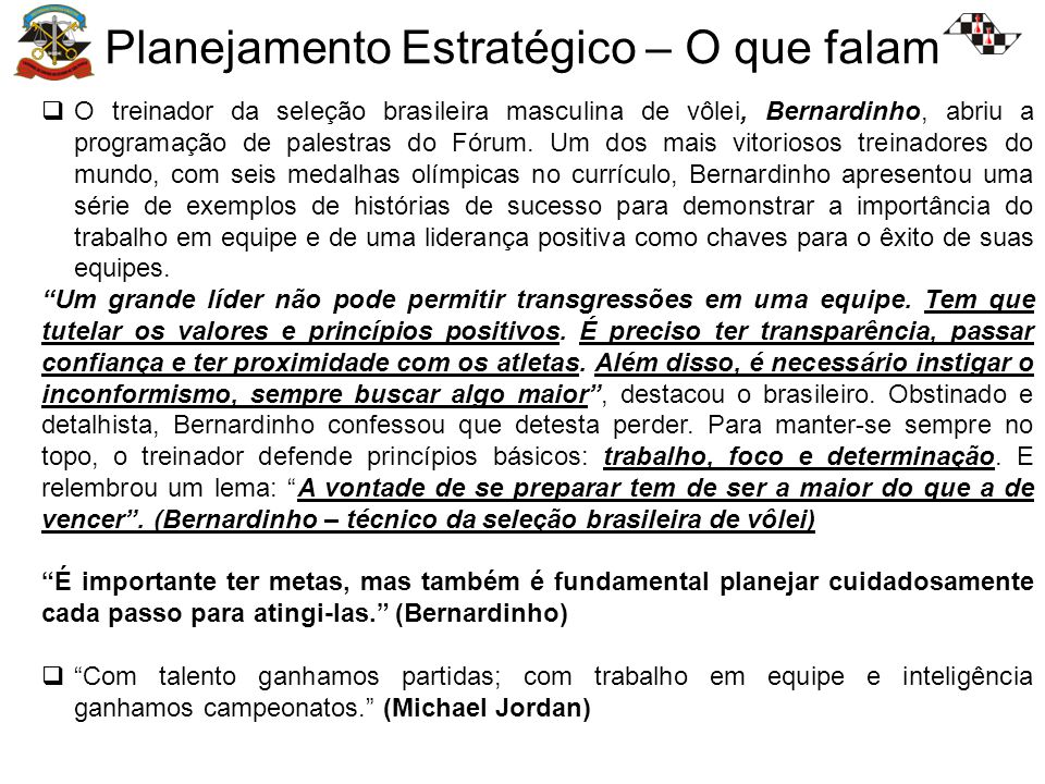 Planejamento Estratégico – O que falam O treinador da seleção brasileira masculina de vôlei, Bernardinho, abriu a programação de palestras do Fórum. U