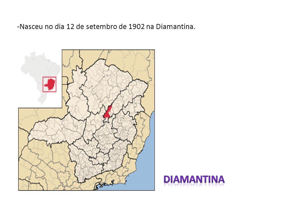 -Nasceu no dia 12 de setembro de 1902 na Diamantina.