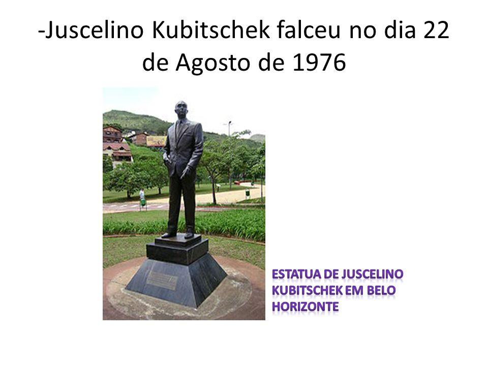 -Juscelino Kubitschek falceu no dia 22 de Agosto de 1976