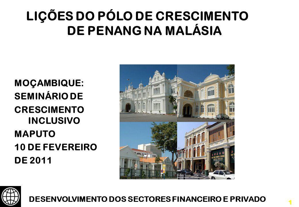 1 LIÇÕES DO PÓLO DE CRESCIMENTO DE PENANG NA MALÁSIA MOÇAMBIQUE: SEMINÁRIO DE CRESCIMENTO INCLUSIVO MAPUTO 10 DE FEVEREIRO DE 2011 DESENVOLVIMENTO DOS