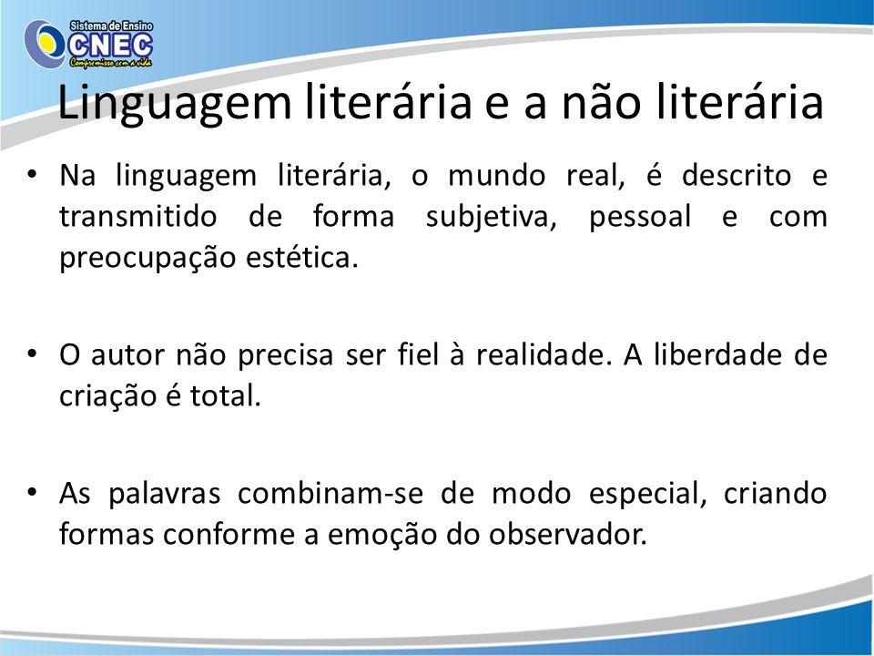 Linguagem literária e a não literária Na linguagem literária, o mundo real, é descrito e transmitido de forma subjetiva, pessoal e com preocupação est