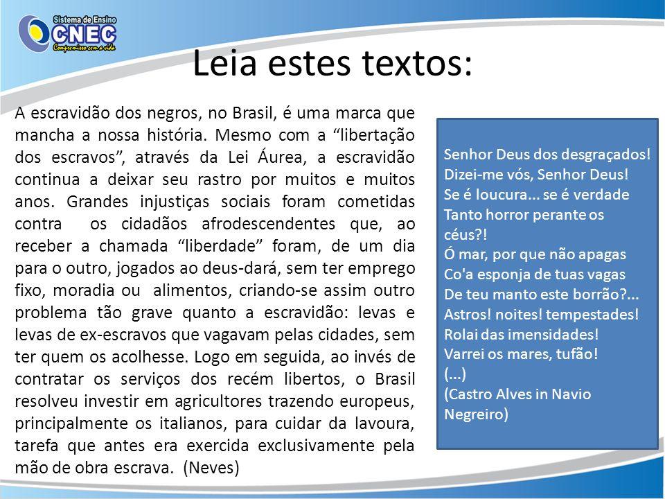 Leia estes textos: A escravidão dos negros, no Brasil, é uma marca que mancha a nossa história. Mesmo com a libertação dos escravos, através da Lei Áu
