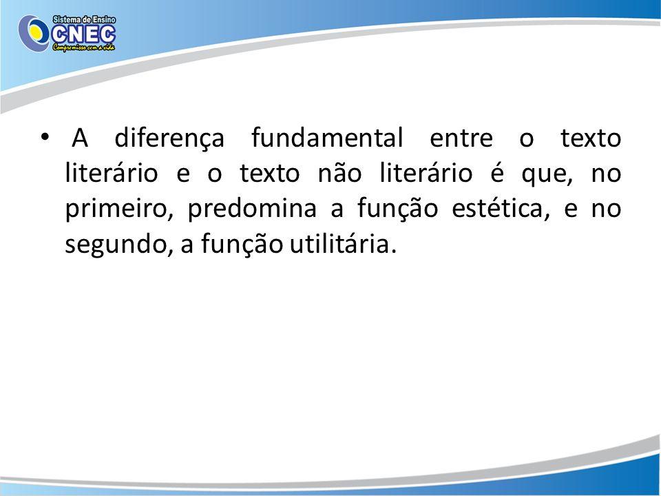 A diferença fundamental entre o texto literário e o texto não literário é que, no primeiro, predomina a função estética, e no segundo, a função utilit