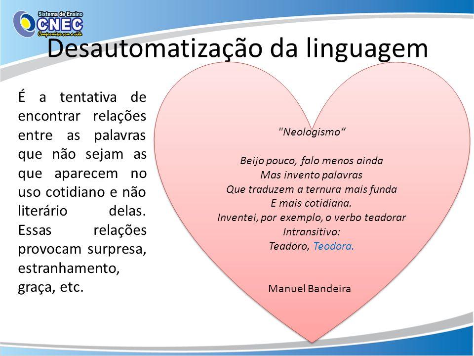Desautomatização da linguagem É a tentativa de encontrar relações entre as palavras que não sejam as que aparecem no uso cotidiano e não literário del