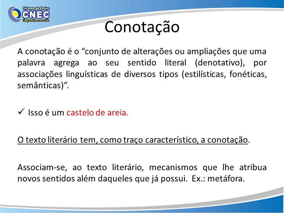 Conotação A conotação é o conjunto de alterações ou ampliações que uma palavra agrega ao seu sentido literal (denotativo), por associações linguística