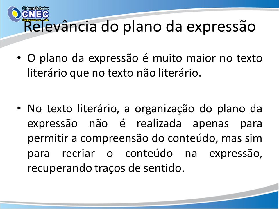 Relevância do plano da expressão O plano da expressão é muito maior no texto literário que no texto não literário. No texto literário, a organização d