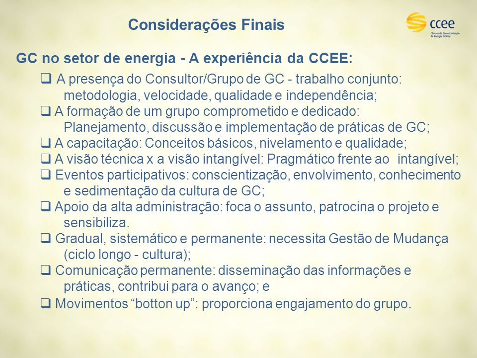 Considerações Finais GC no setor de energia - A experiência da CCEE: A presença do Consultor/Grupo de GC - trabalho conjunto: metodologia, velocidade,