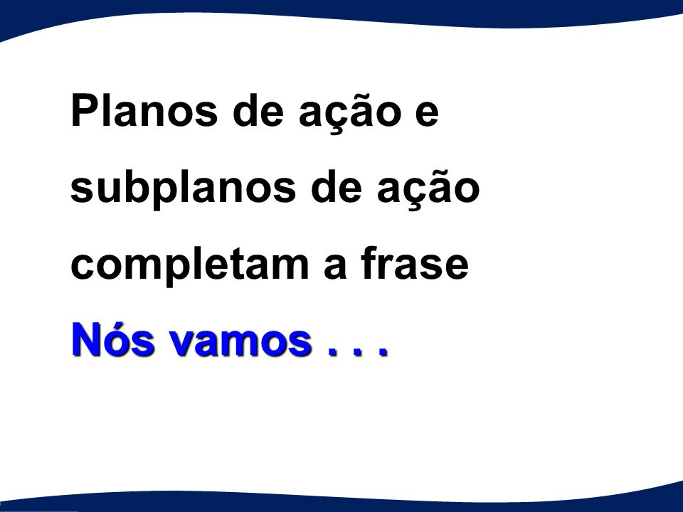 OBJETIVO PRINCIPAL 12345 UM TRILHO OBSERVE: Planos de ação e subplanos de ação estão dispostos em diferentes padrões.