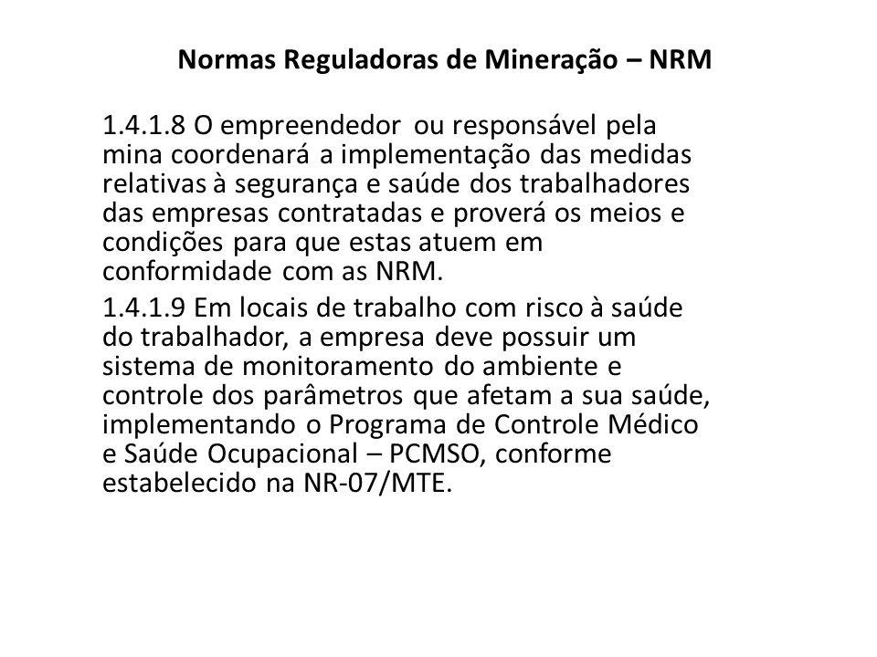 Normas Reguladoras de Mineração – NRM 1.4.1.8 O empreendedor ou responsável pela mina coordenará a implementação das medidas relativas à segurança e s