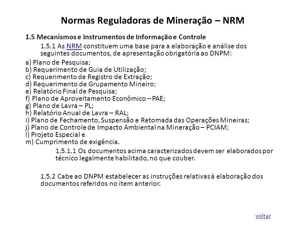 Normas Reguladoras de Mineração – NRM 1.5 Mecanismos e Instrumentos de Informação e Controle 1.5.1 As NRM constituem uma base para a elaboração e anál