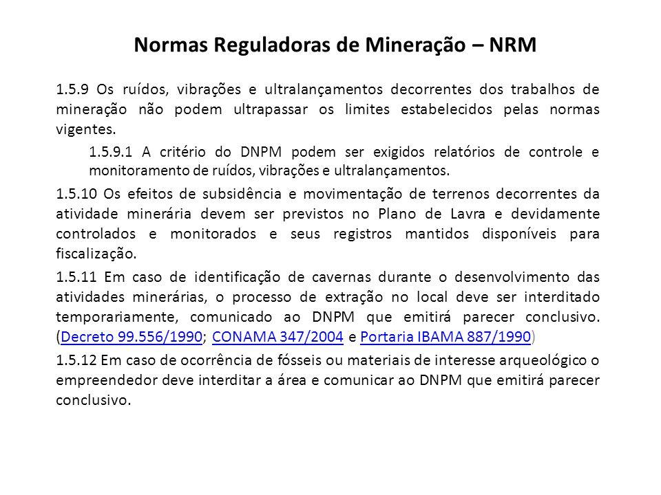 Normas Reguladoras de Mineração – NRM 1.5.9 Os ruídos, vibrações e ultralançamentos decorrentes dos trabalhos de mineração não podem ultrapassar os li