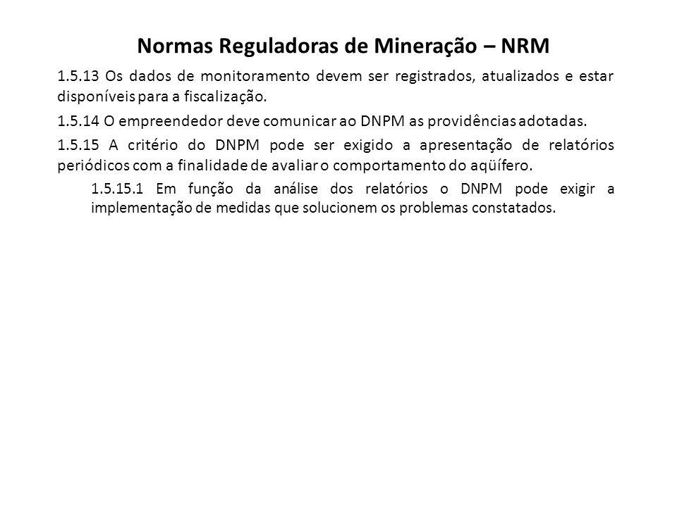 Normas Reguladoras de Mineração – NRM 1.5.13 Os dados de monitoramento devem ser registrados, atualizados e estar disponíveis para a fiscalização. 1.5