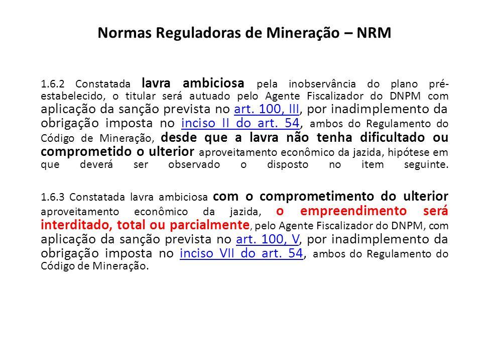 Normas Reguladoras de Mineração – NRM 1.6.2 Constatada lavra ambiciosa pela inobservância do plano pré- estabelecido, o titular será autuado pelo Agen