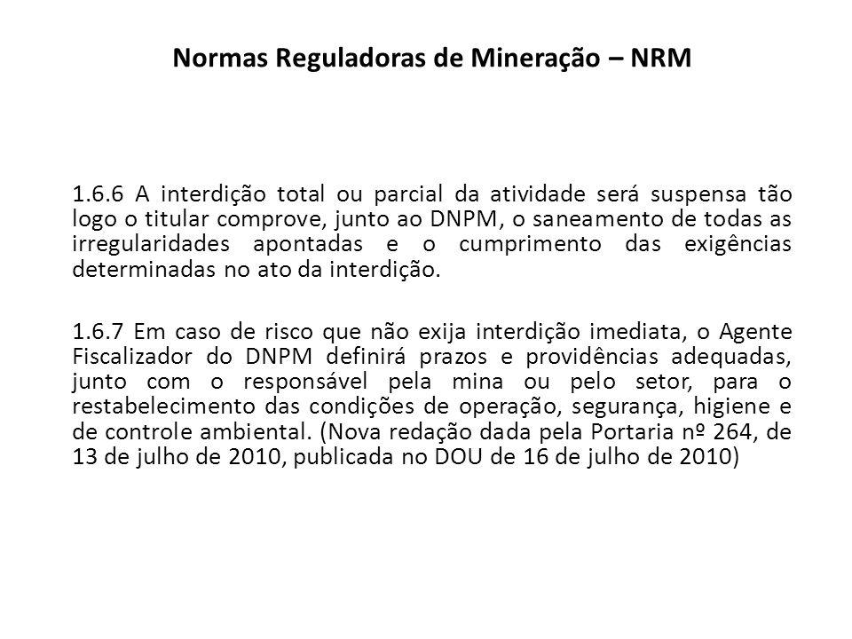 Normas Reguladoras de Mineração – NRM 1.6.6 A interdição total ou parcial da atividade será suspensa tão logo o titular comprove, junto ao DNPM, o san