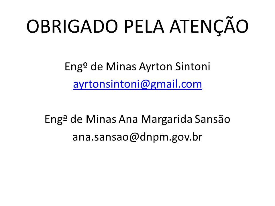 OBRIGADO PELA ATENÇÃO Engº de Minas Ayrton Sintoni ayrtonsintoni@gmail.com Engª de Minas Ana Margarida Sansão ana.sansao@dnpm.gov.br