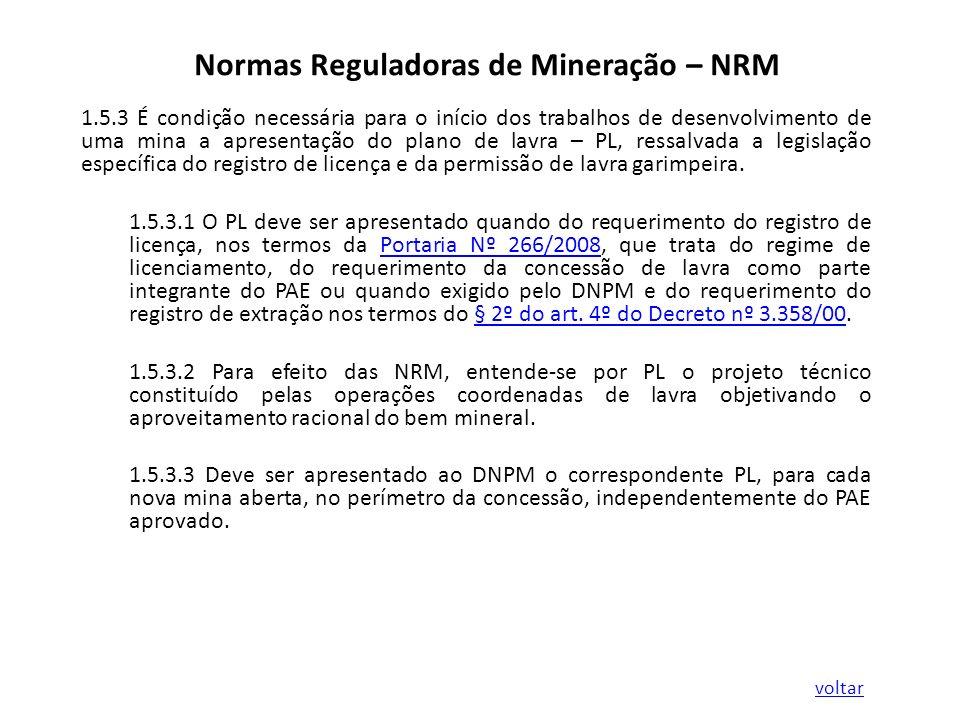 Normas Reguladoras de Mineração – NRM 1.5.3 É condição necessária para o início dos trabalhos de desenvolvimento de uma mina a apresentação do plano d