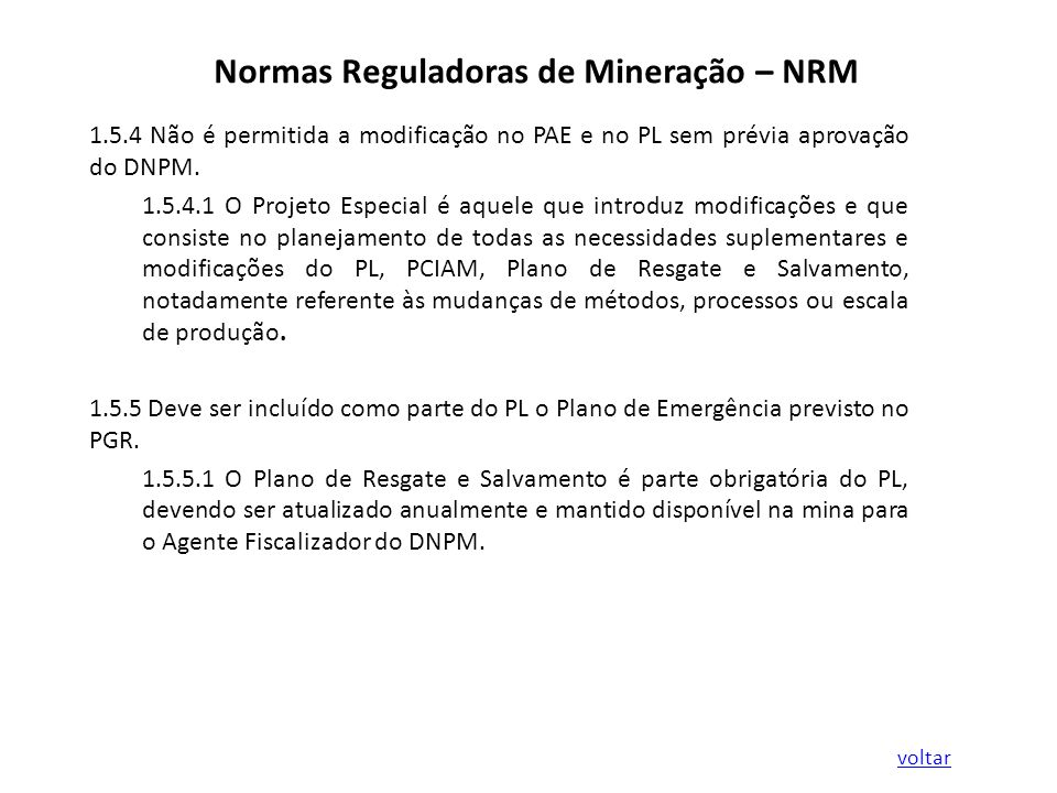 Normas Reguladoras de Mineração – NRM 1.5.4 Não é permitida a modificação no PAE e no PL sem prévia aprovação do DNPM. 1.5.4.1 O Projeto Especial é aq