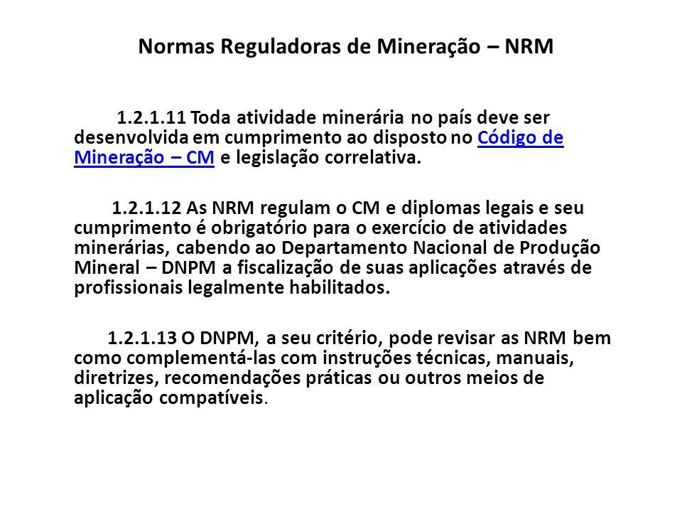 Normas Reguladoras de Mineração – NRM 1.2.1.11 Toda atividade minerária no país deve ser desenvolvida em cumprimento ao disposto no Código de Mineraçã