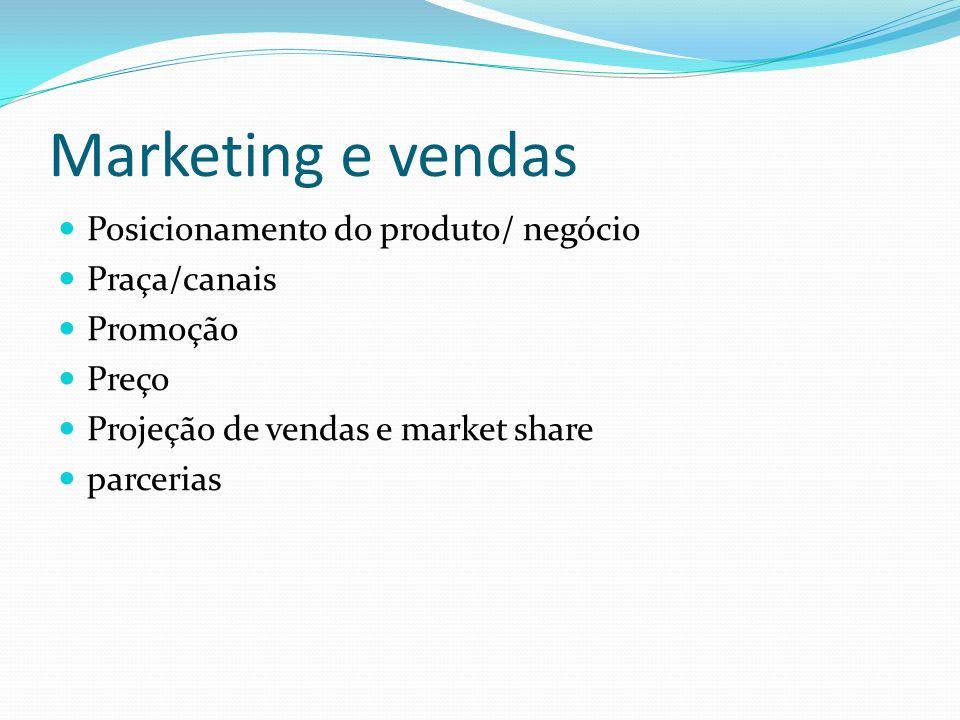 Marketing e vendas Posicionamento do produto/ negócio Praça/canais Promoção Preço Projeção de vendas e market share parcerias
