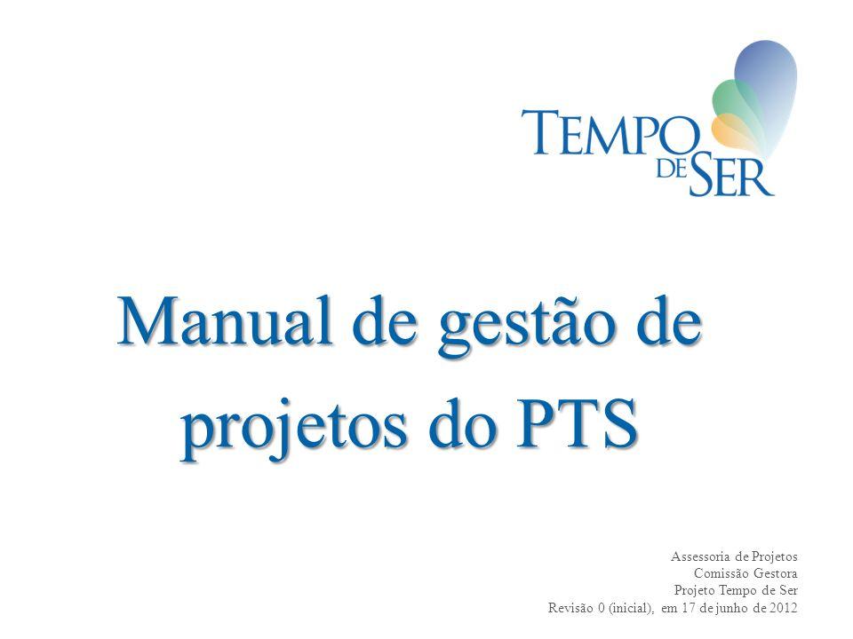 Manual de gestão de projetos do PTS Assessoria de Projetos Comissão Gestora Projeto Tempo de Ser Revisão 0 (inicial), em 17 de junho de 2012