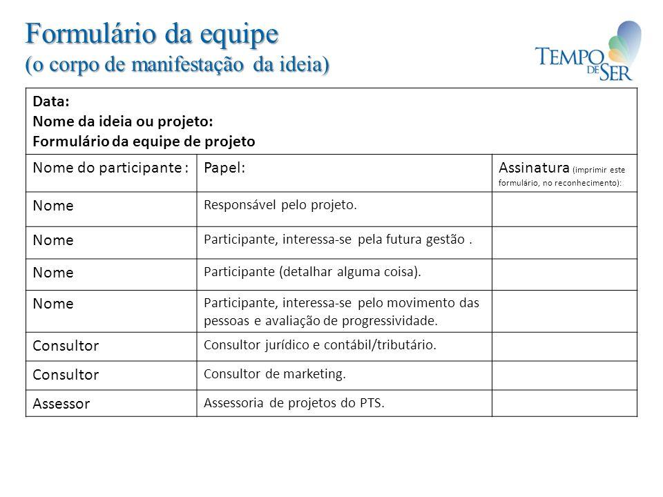 Formulário da equipe (o corpo de manifestação da ideia) Data: Nome da ideia ou projeto: Formulário da equipe de projeto Nome do participante :Papel:As