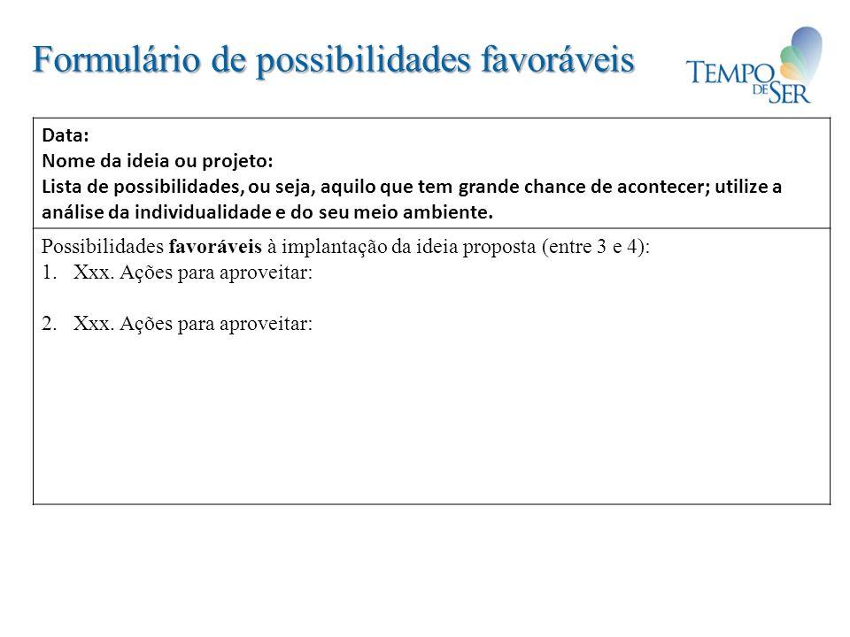 Formulário de possibilidades favoráveis Data: Nome da ideia ou projeto: Lista de possibilidades, ou seja, aquilo que tem grande chance de acontecer; u