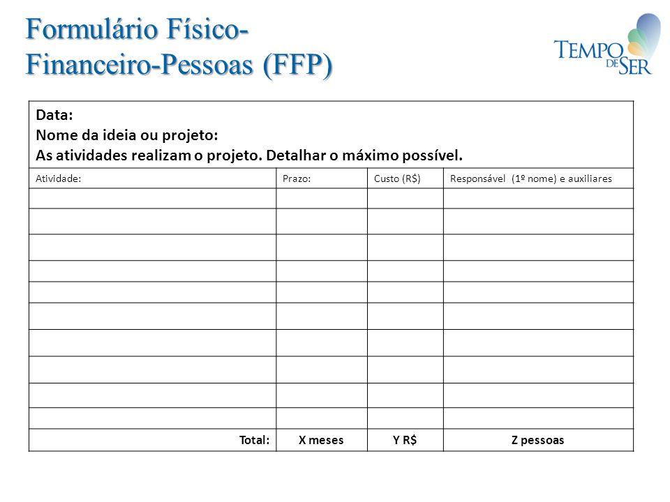 Formulário Físico- Financeiro-Pessoas (FFP) Data: Nome da ideia ou projeto: As atividades realizam o projeto. Detalhar o máximo possível. Atividade:Pr