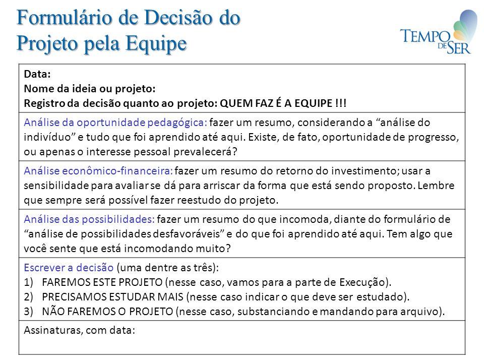 Formulário de Decisão do Projeto pela Equipe Data: Nome da ideia ou projeto: Registro da decisão quanto ao projeto: QUEM FAZ É A EQUIPE !!! Análise da