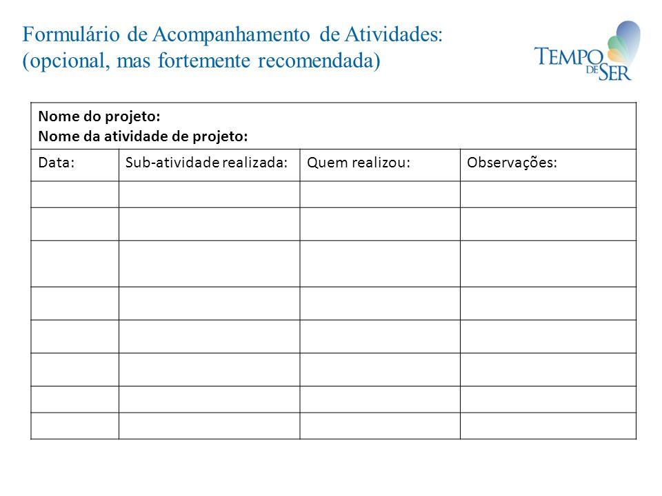 Formulário de Acompanhamento de Atividades: (opcional, mas fortemente recomendada) Nome do projeto: Nome da atividade de projeto: Data:Sub-atividade r