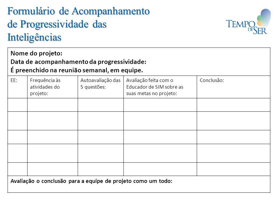 Formulário de Acompanhamento de Progressividade das Inteligências Nome do projeto: Data de acompanhamento da progressividade: É preenchido na reunião