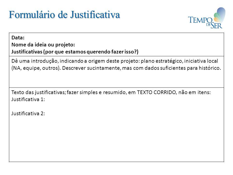 Formulário de Justificativa Data: Nome da ideia ou projeto: Justificativas (por que estamos querendo fazer isso?) Dê uma introdução, indicando a orige