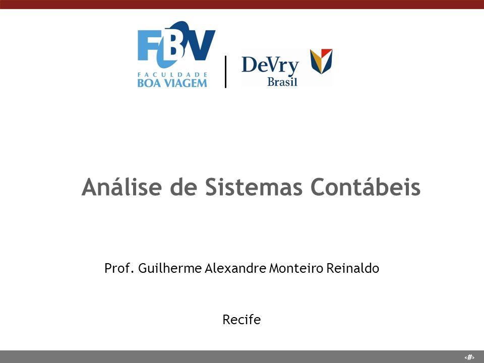 1 Análise de Sistemas Contábeis Prof. Guilherme Alexandre Monteiro Reinaldo Recife
