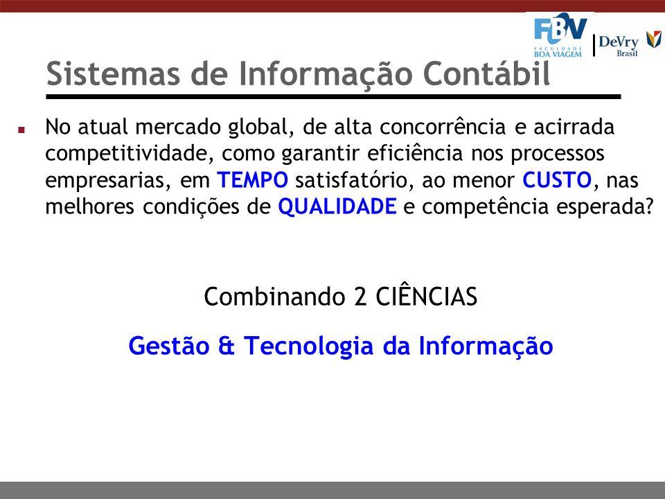Sistemas de Informação Contábil n No atual mercado global, de alta concorrência e acirrada competitividade, como garantir eficiência nos processos empresarias, em TEMPO satisfatório, ao menor CUSTO, nas melhores condições de QUALIDADE e competência esperada.