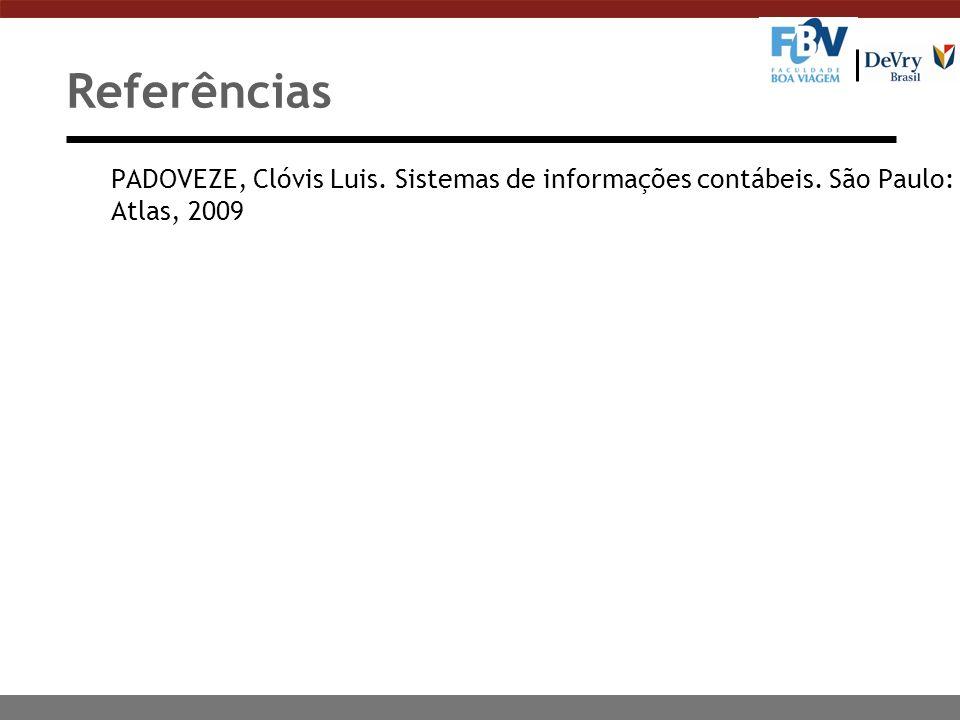 Referências PADOVEZE, Clóvis Luis. Sistemas de informações contábeis. São Paulo: Atlas, 2009