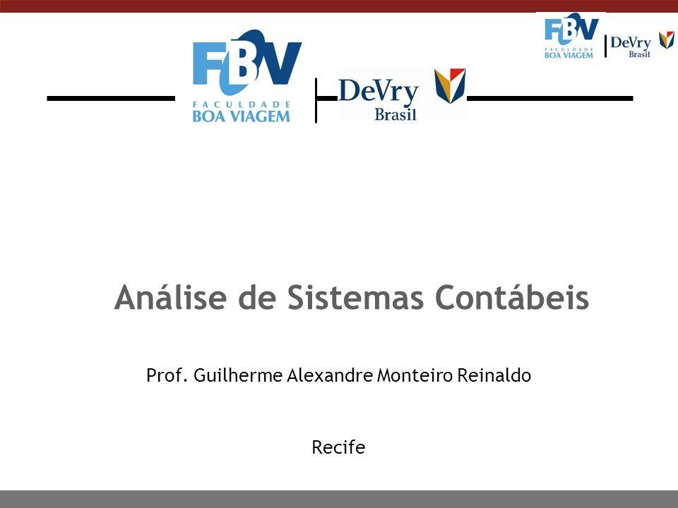 Análise de Sistemas Contábeis Prof. Guilherme Alexandre Monteiro Reinaldo Recife