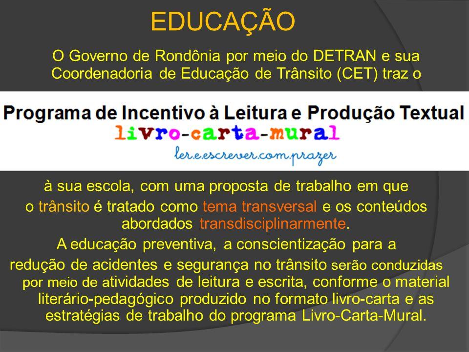 EDUCAÇÃO O Governo de Rondônia por meio do DETRAN e sua Coordenadoria de Educação de Trânsito (CET) traz o à sua escola, com uma proposta de trabalho em que o trânsito é tratado como tema transversal e os conteúdos abordados transdisciplinarmente.