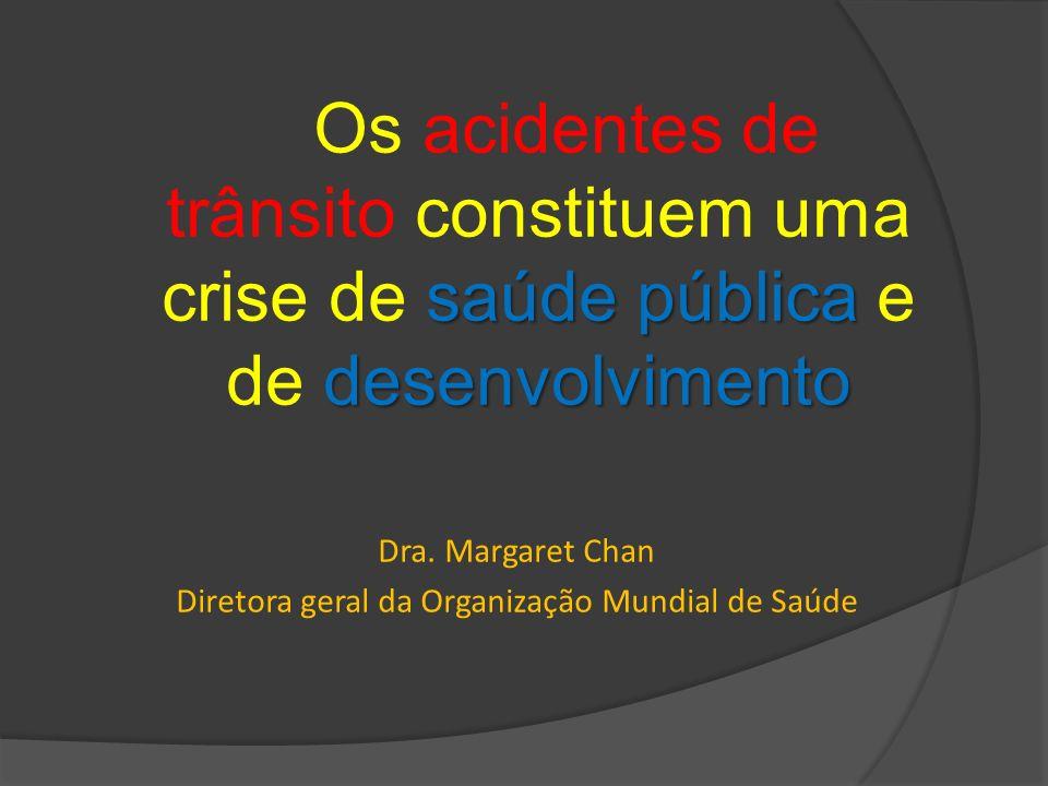 saúde pública desenvolvimento Os acidentes de trânsito constituem uma crise de saúde pública e de desenvolvimento Dra.