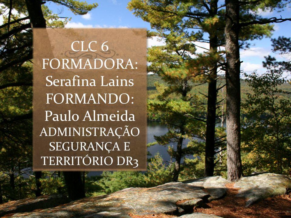CLC 6 FORMADORA: Serafina Lains FORMANDO: Paulo Almeida ADMINISTRAÇÃO SEGURANÇA E TERRITÓRIO DR3 PAULO ALMEIDA