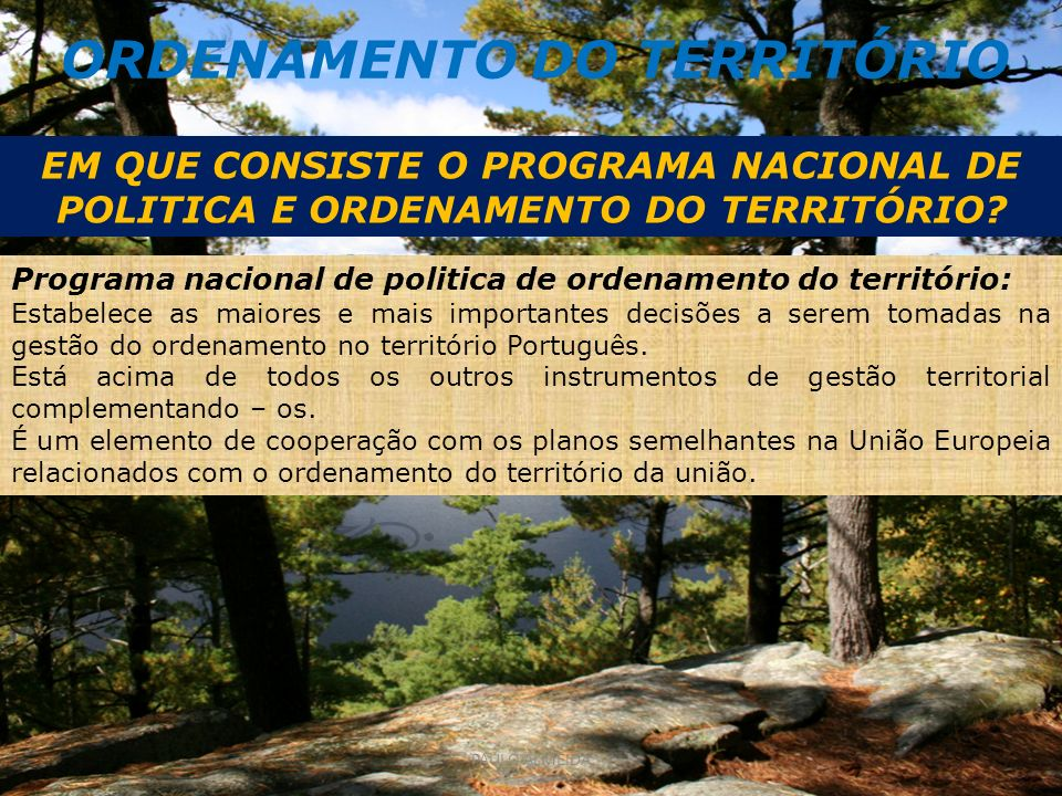 ORDENAMENTO DO TERRITÓRIO EM QUE CONSISTE O PROGRAMA NACIONAL DE POLITICA E ORDENAMENTO DO TERRITÓRIO? Programa nacional de politica de ordenamento do