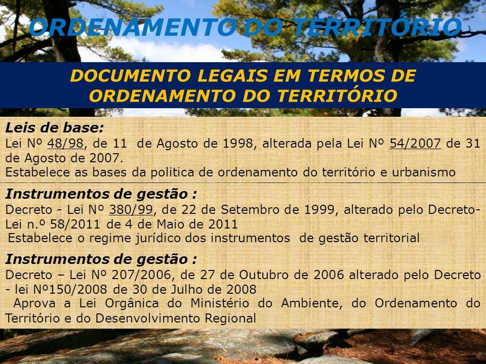 ORDENAMENTO DO TERRITÓRIO DOCUMENTO LEGAIS EM TERMOS DE ORDENAMENTO DO TERRITÓRIO Leis de base: Lei Nº 48/98, de 11 de Agosto de 1998, alterada pela Lei Nº 54/2007 de 31 de Agosto de 2007.