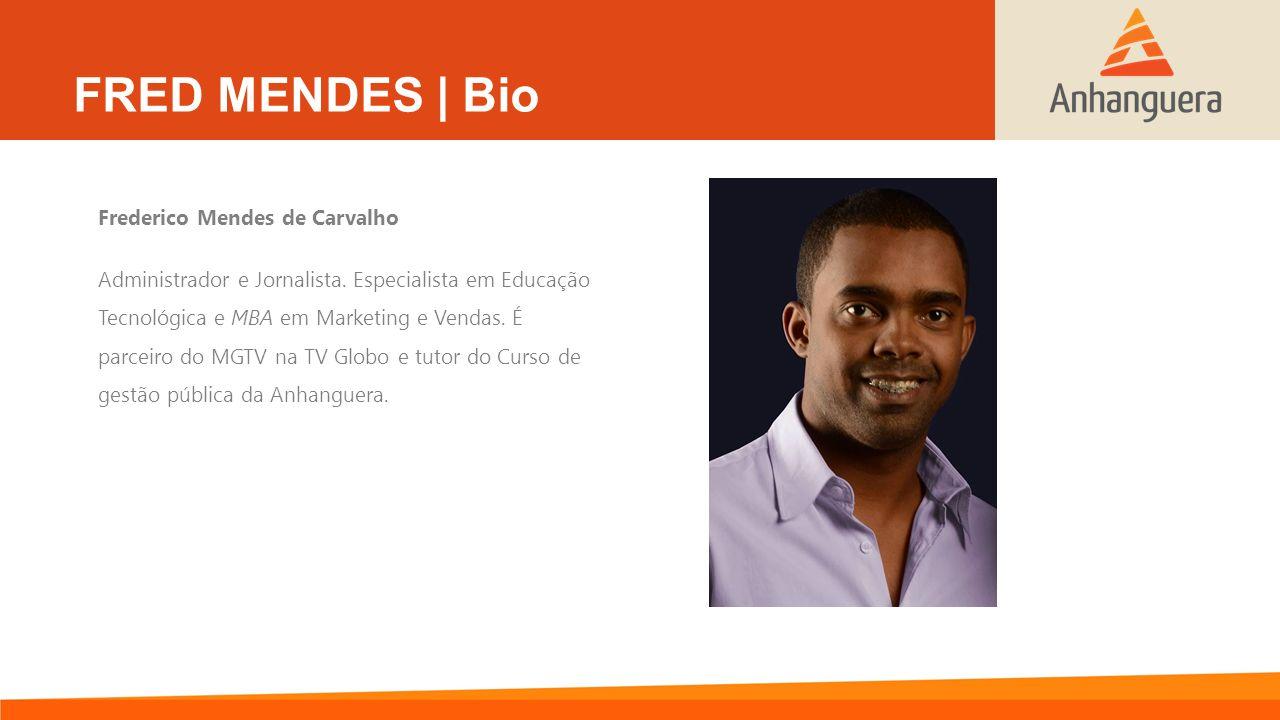 FRED MENDES | Bio Frederico Mendes de Carvalho Administrador e Jornalista. Especialista em Educação Tecnológica e MBA em Marketing e Vendas. É parceir