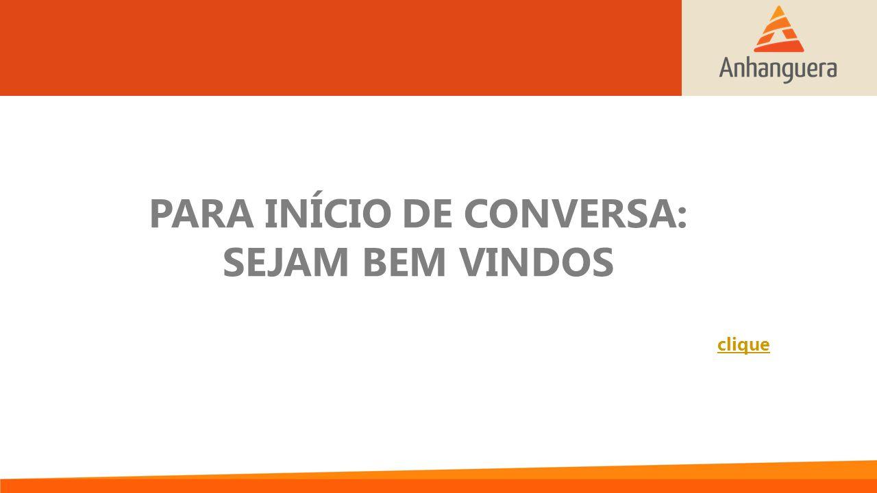 PARA INÍCIO DE CONVERSA: SEJAM BEM VINDOS clique
