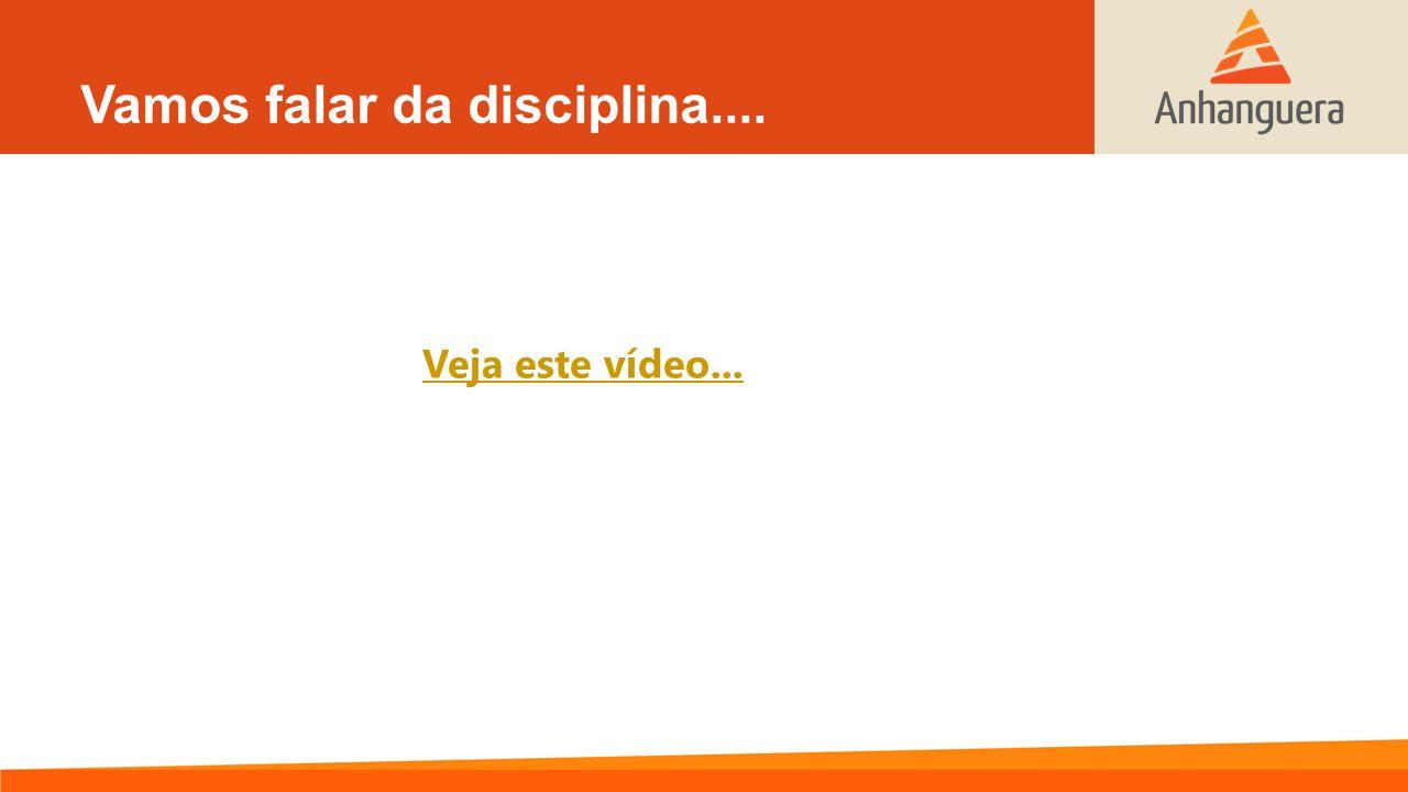 Vamos falar da disciplina.... Veja este vídeo...