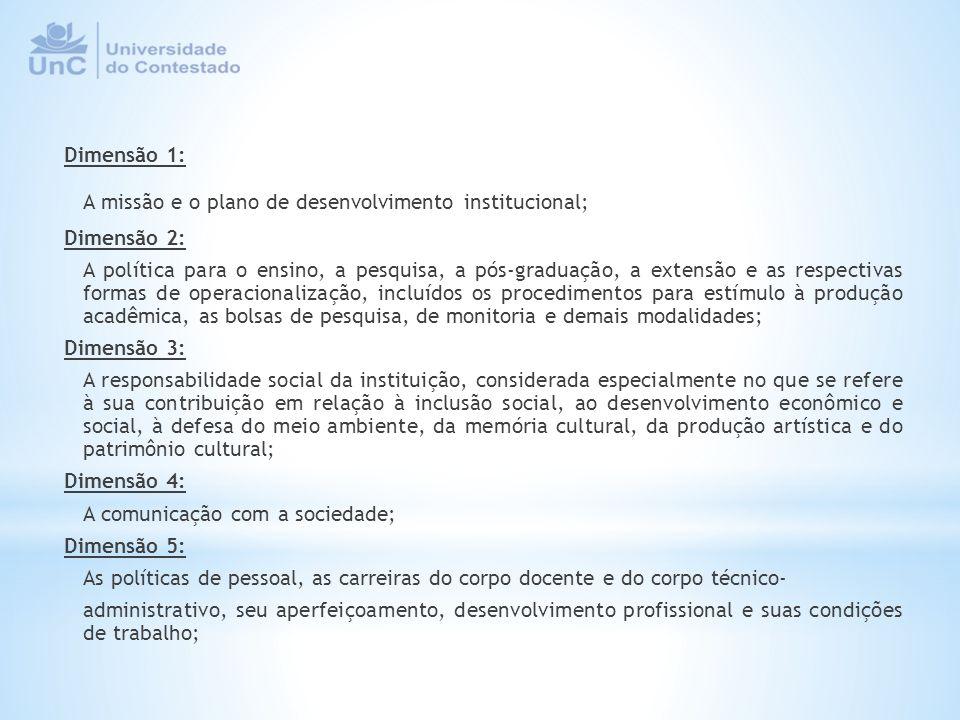Dimensão 6: Organização e gestão da instituição, especialmente o funcionamento e representatividade dos colegiados, sua independência e autonomia na relação com a mantenedora, e a participação dos segmentos da comunidade universitária nos processos decisórios; Dimensão 7: Infraestrutura física, especialmente a de ensino e de pesquisa, biblioteca, recursos de informação e comunicação; Dimensão 8: Planejamento e avaliação, especialmente os processos, resultados e eficácia da autoavaliação institucional; Dimensão 9: Políticas de atendimento aos estudantes; Dimensão 10: Sustentabilidade financeira, tendo em vista o significado social da continuidade dos compromissos na oferta da educação superior.